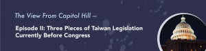 Episode II: Three Pieces of Taiwan Legislation Currently Before Congress