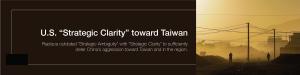 "U.S. ""Strategic Clarity"" toward Taiwan"